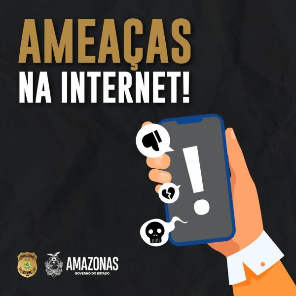 Polícia Civil do Amazonas explica como proceder em casos de ameaças na internet