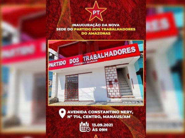PT Amazonas inaugura nova sede em Manaus, nesta segunda (13)